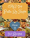 OMG! Top 50 Pasta By Shape Recipes Volume 11: Keep Calm and Try Pasta By Shape Cookbook