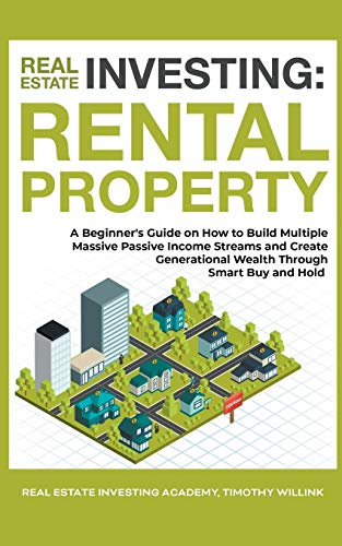 Real Estate Investing Books! - Real Estate Investing: Rental Property: A Beginner's Guide on How to Build Multiple Massive Passive Income Streams and Create Generational Wealth Through Smart Buy and Hold