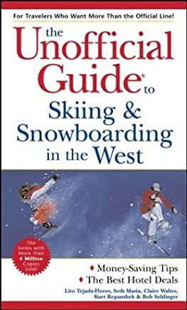 The Unofficial Guide to Skiing & Snowboarding in the West (Unofficial Guides) by Lito Tejada-Flores (2003-10-03)