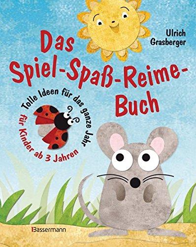Das Spiel-Spaß-Reime-Buch: Tolle Ideen für das ganze Jahr für Kinder ab 3 Jahren