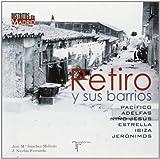 Retiro y sus barrios: Pacífico, Adelfas, Niño Jesús, Estrella, Ibiza y Jerónimos