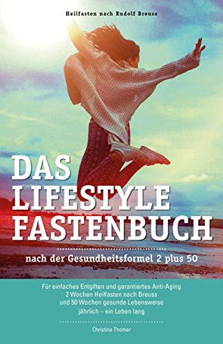 Das Lifestyle-Fastenbuch nach der Gesundheitsformel 2 plus 50: Für einfaches Entgiften und garantiertes Anti-Aging 2 Wochen Heilfasten nach Breuss und ... gesunde Lebensweise jährlich - ein Leben lang