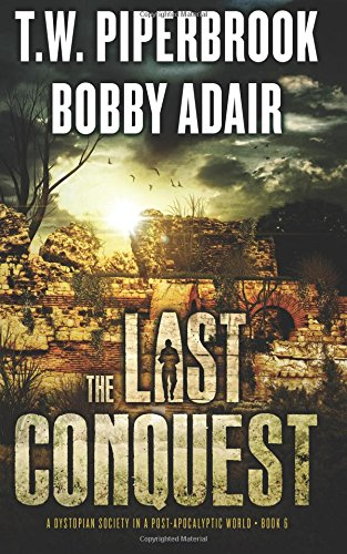 The Last Conquest: A Dystopian Society in a Post Apocalyptic World (Last Survivors Series, Band 6)