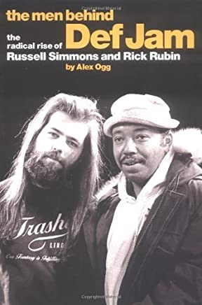 The Men Behind Def Jam: The Radical Rise Of Russell Simmons And Rick Rubin by Alex Ogg(2002-06-01)