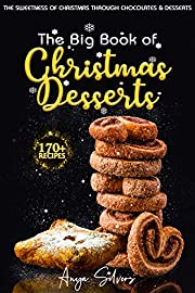 The Big Book of Christmas Desserts: 170+ Recipes to a Sweet and Sugary Christmas (Christmas Cookbook Series)