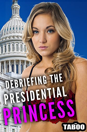 Debriefing The Presidential Princess (Breaking In The Brat Book 3) (English Edition)