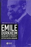 Emile Durkheim: Sociologist of Modernity (Modernity and Society)