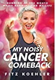 My Noisy Cancer Comeback: Running at the Mouth, While Running for My Life