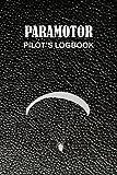 Paramotor Pilot's Logbook: A Complete Paramotor Pilot's Logbook To Track Flight Details