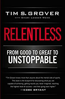 Relentless: From Good to Great to Unstoppable (Tim Grover Winning Series) by [Tim S. Grover]