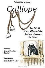 Calliope: Le Récit d'un Cheval de Police durant le Blitz Paperback