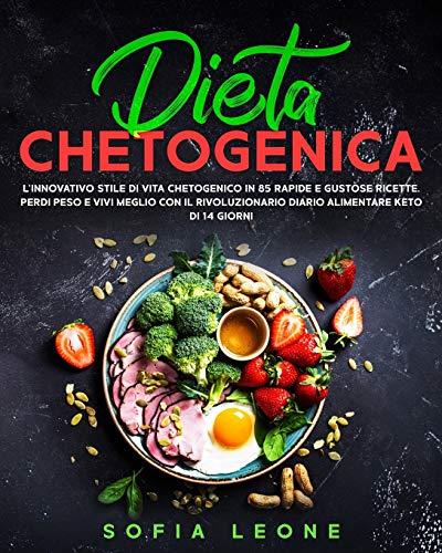 Dieta Chetogenica: L'innovativo Stile di Vita Chetogenico in 85 Rapide e Gustose Ricette. Perdi Peso e Vivi Meglio con il Rivoluzionario Diario Alimentare Keto di 14 Giorni