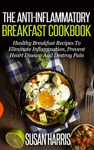 The Anti Inflammatory Breakfast Cookbook Healthy Breakfast Recipes To Eliminate Inflammation Prevent Heart Disease And Heal Your Body Anti Inflammation Cookbooks Book 1 Kindle Edition By Harris Susan Cookbooks Food Wine Kindle