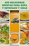 400 Deliciosas Recetas Para Sopa Y Estofado Y Chile : Recetas De Sopas De Verduras, Sopa De Pollo, Sopa De Carne, Sopas De Pescado Y Mariscos, Y Más