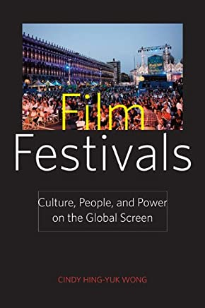 Film Festivals: Culture, People, and Power on the Global Screen