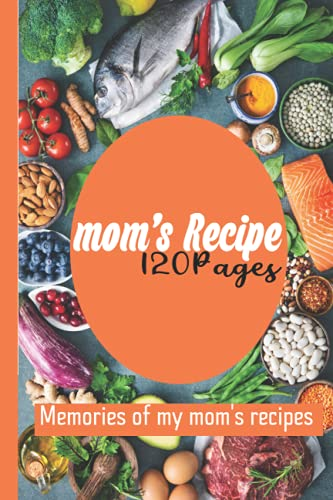 Mom's Recipe Memories of My mom's recipes: 120 Pages Blank Recipe Book to Write in Your Own Recipes , Best Wedding Anniversary cookbook journal Gift for your mother, grandma,women