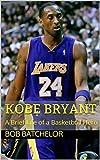 Kobe Bryant: A Brief Life of a Basketball Hero