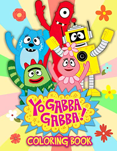 """Yo Gabba Gabba Coloring Book: An Amazing Coloring Book For Fans Of Yo Gabba Gabba To Get Into """"Henry HuggleMonster"""" World With Flawless And Lovely Designs"""
