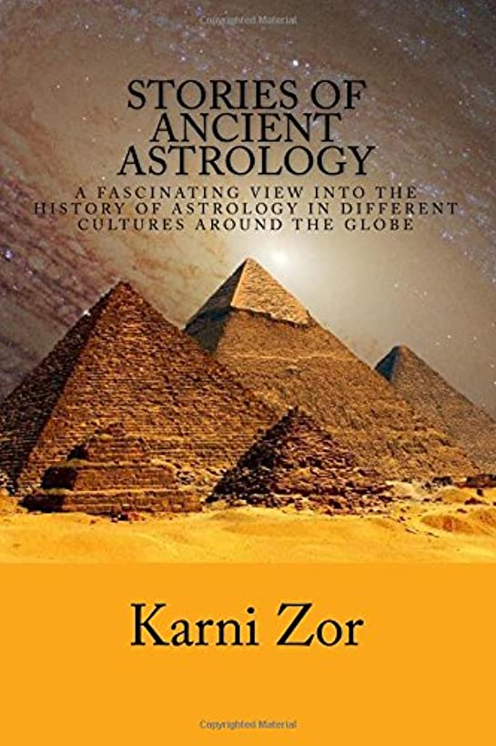 Stories of Ancient Astrology: A Fascinating View into the History of Astrology in Different Cultures Around the Globe