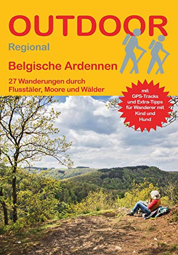 Belgische Ardennen: 27 Wanderungen durch Flusstäler, Moore und Wälder (Outdoor Regional)