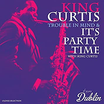Oldies Selection: Trouble in Mind & It's Party Time with King Curtis