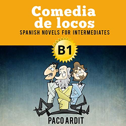Comedia de locos [Crazy Comedy]: Spanish Novels for Intermediates