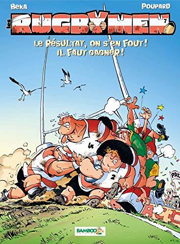 Les Rugbymen - tome 07 - Le résultat, on s'en fout ! Il faut gagner !: Le résultat, on s en fout ! il faut gagner !