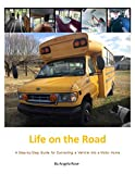 Life on the Road: A Step-by-Step Guide for Converting a Vehicle into a Motor Home (English Edition)