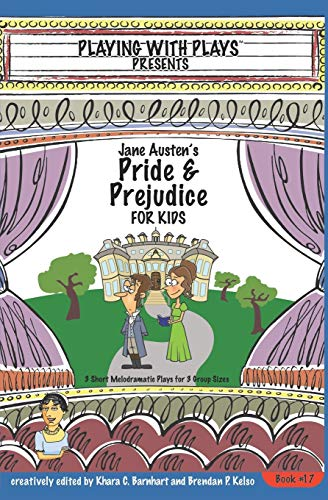 Jane Austens Pride And Prejudice For Kids 3 Short Melodramatic Plays For 3 Group Sizes Playing With Plays Volume 17