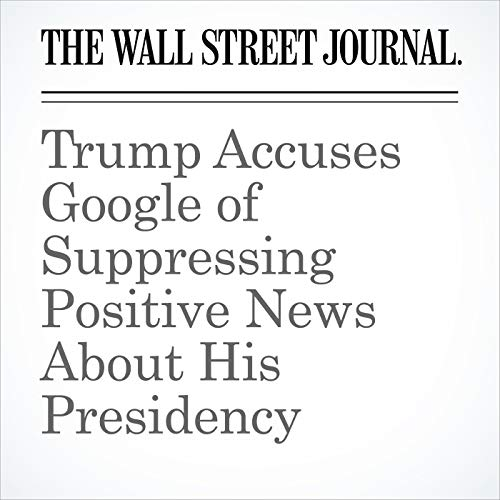 Trump Accuses Google of Suppressing Positive News About His Presidency copertina
