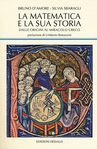 La matematica e la sua storia. Dalle origini al miracolo greco (Vol. 1)