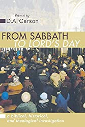 From Sabbath to Lord's Day: A Biblical, Historical and Theological Investigation: D. A. Carson