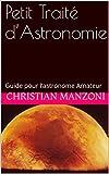 Petit Traité d'Astronomie: Guide pour l'astronome Amateur