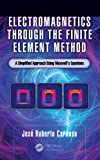 Electromagnetics through the Finite Element Method: A Simplified Approach Using Maxwell's Equations (English Edition)