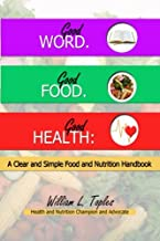 Good Word. Good Food. Good Health:: A Clear and Simple Food and Nutrition Handbook