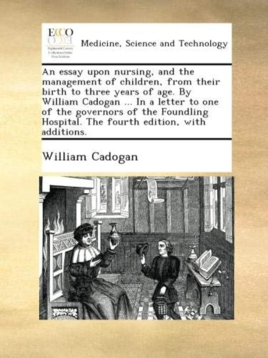 所有者敬なラオス人An essay upon nursing, and the management of children, from their birth to three years of age. By William Cadogan ... In a letter to one of the governors of the Foundling Hospital. The fourth edition, with additions.