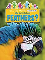 Why Do Birds Have Feathers? (Tell Me More! Science)