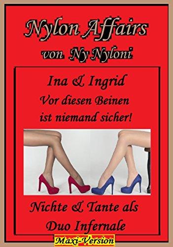 Ina & Ingrid - Vor diesen Beinen ist niemand sicher!: Nichte & Tante als Duo Infernale