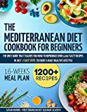 Mediterranean Diet Cookbook For Beginners: The Only Guide That Teaches You How To Reproduce Over 1200 Tasty Recipes In Just 7 Easy Steps To Enjoy A Daily ... Lifestyle | Included 16-Week Meal Plan