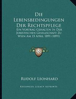 Die Lebensbedingungen Der Rechtspflege: Ein Vortrag Gehalten in Der Juristischen Gesellschaft Zu Wien Am 15 April 1891 (1891)