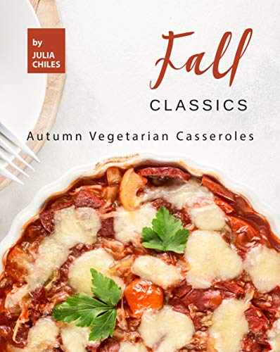 Fall Classics: Autumn Vegetarian Casseroles