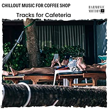 Chillout Music For Coffee Shop - Tracks For Cafeteria