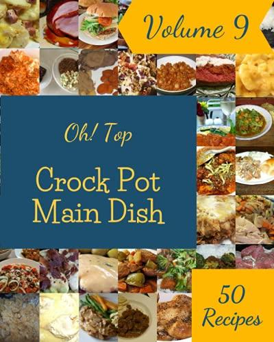 Oh! Top 50 Crock Pot Main Dish Recipes Volume 9: An Inspiring Crock Pot Main Dish Cookbook for You