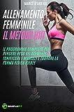 ALLENAMENTO FEMMINILE - IL METODO HIIT: IL PROGRAMMA COMPLETO PER PERDERE PESO VELOCEMENTE, TONIFICARE I MUSCOLI E TROVARE LA FORMA FISICA IDEALE (fitness, dimagrimento, schede allenamento Vol. 1)