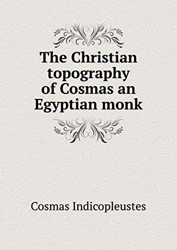 The Christian Topography of Cosmas an Egyptian Monk
