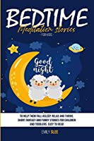 Bedtime Meditation Stories for Kids: To Help Them Fall Asleep, Relax and Thrive. Short Fantasy and Funny Stories for Children and Toddlers. Easy to Read