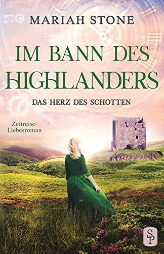 Das Herz des Schotten: Ein Schottischer Historischer Highland Zeitreise-Liebesroman aus dem Mittelalter (Im Bann Des Highlanders)