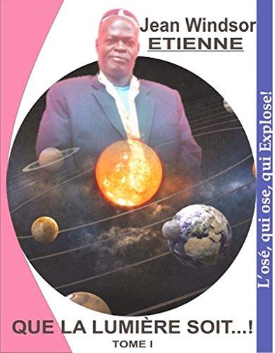 Que la Lumiere Soit (French Edition)