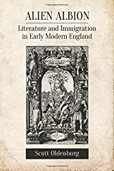 Alien Albion: Literature and Immigration in Early Modern England