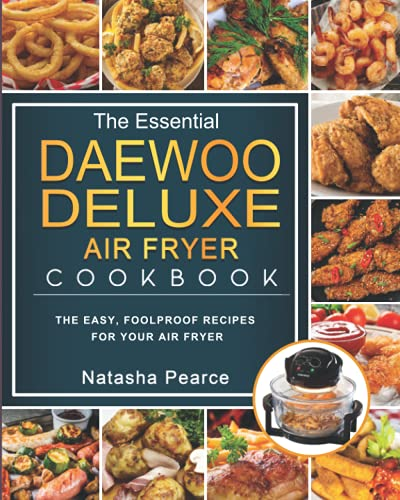 The Essential Daewoo Deluxe Air Fryer Cookbook: The Easy, Foolproof Recipes for Your Air Fryer